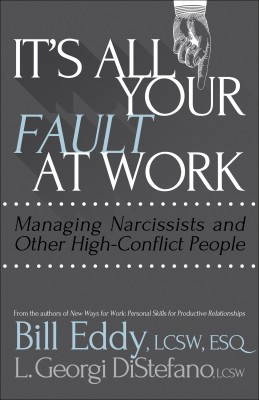 It's All Your Fault at Work! - Managing Narcissists and Other High-Conflict People by L. Georgi DiStefano from Bookbaby in Finance & Investments category
