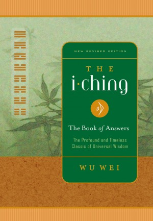 I Ching The Book of Answers - The Profound and Timeless Classic of Universal Wisdom by Wu Wei from Bookbaby in Motivation category
