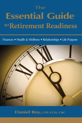 The Essential Guide To Retirement Readiness - Finances • Health & Wellness • Relationships • Life Purpose by Daniel Roy from Bookbaby in General Novel category
