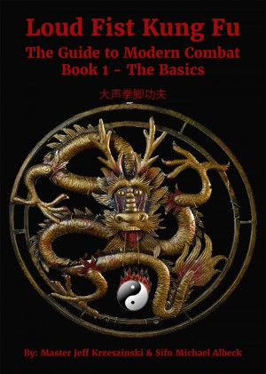 Loud Fist Kung Fu - The Guide to Modern Combat Book 1- The Basics by Sifu Michael A. Albeck from Bookbaby in Family & Health category