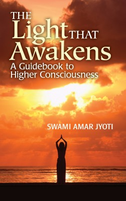 The Light That Awakens - A Guidebook to Higher Consciousness by Swami Amar Jyoti from Bookbaby in Religion category