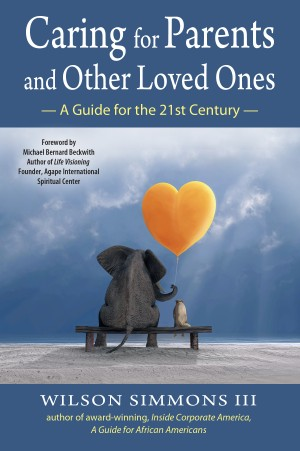 Caring for Parents and Other Loved Ones - A Guide for the 21st Century by Wilson Simmons III from Bookbaby in Lifestyle category