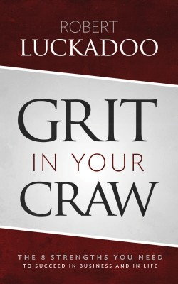 Grit In Your Craw - The 8 Strengths You Need To Succeed In Business And In Life by Robert Luckadoo from Bookbaby in Lifestyle category