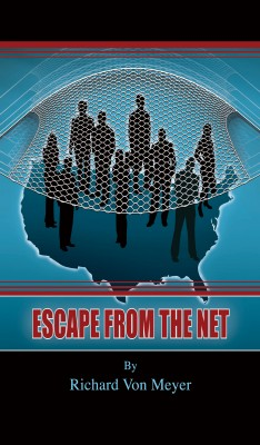 Escape From The Net by Richard Von Meyer from Bookbaby in General Novel category