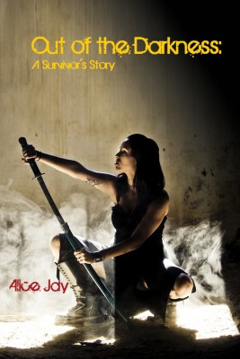 Out of the Darkness - A Survivor's Story by Alice Jay from Bookbaby in General Novel category