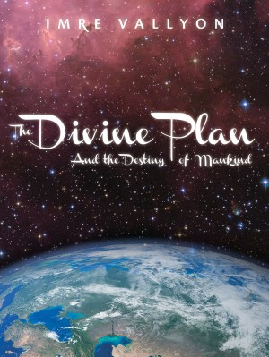 The Divine Plan and the Destiny of Mankind by Imre Vallyon from Bookbaby in Religion category