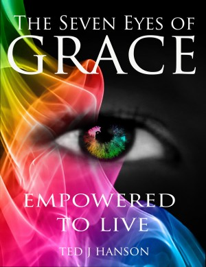 The Seven Eyes of Grace - Empowered To Live by Ted J. Hanson from Bookbaby in Romance category