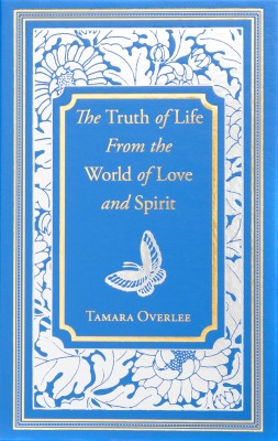 The Truth of Life From the World of Love and Spirit by Tamara Overlee from Bookbaby in Religion category