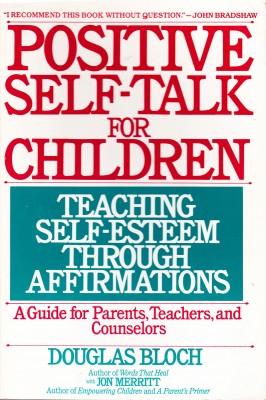 Positive Self-Talk For Children - Teaching Self-Esteem Through Affirmations by Douglas Bloch from Bookbaby in Children category