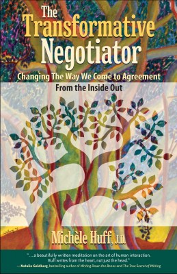 The Transformative Negotiator - Changing the Way We Come to Agreement from the Inside Out by Michèle Huff from Bookbaby in Finance & Investments category