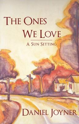 The Ones We Love by Daniel Joyner from Bookbaby in General Novel category