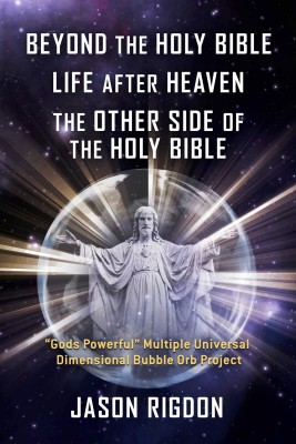 Beyond the Holy Bible Life After Heaven the Other Side of the Holy Bible by Jason Rigdon from Bookbaby in Religion category