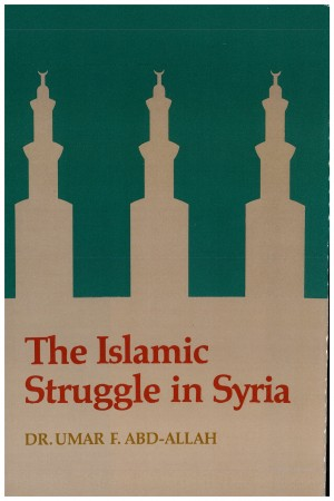 The Islamic Struggle in Syria by Dr. Umar F. Abd-Allah from Bookbaby in Islam category