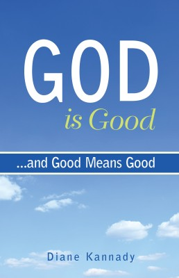 God Is Good...and Good Means Good by Diane Kannady from Bookbaby in Religion category