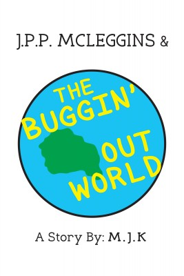J.P.P. McLeggins & the Buggin Out World by M.J.K from Bookbaby in General Novel category