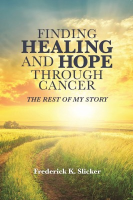 Finding Healing and Hope Through Cancer by Frederick Slicker from Bookbaby in Religion category