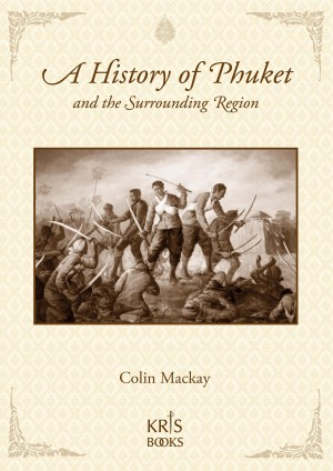 A History of Phuket and the Surrounding Region by Colin Mackay from Bookbaby in History category