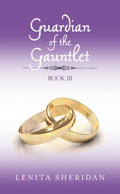 Guardian of the Gauntlet, Book III by Lenita Sheridan from Bookbaby in Teen Novel category