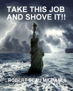 Take This Job and Shove It!! by Robert Beau Michaels from Bookbaby in General Novel category