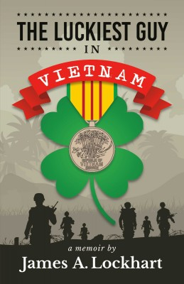 The Luckiest Guy in Vietnam by James A. Lockhart from Bookbaby in History category