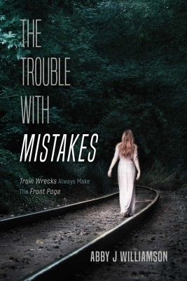 The Trouble With Mistakes by Abby J Williamson from Bookbaby in General Novel category