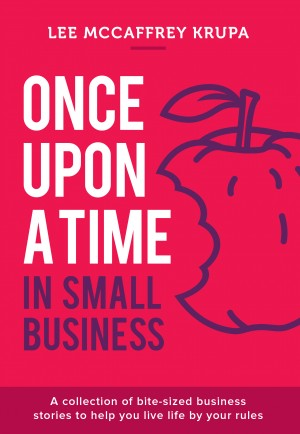 Once Upon a Time in Small Business by Lee McCaffrey Krupa from Bookbaby in Business & Management category