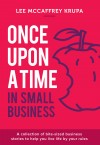 Once Upon a Time in Small Business by Lee McCaffrey Krupa from  in  category