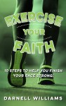 Exercise Your Faith! 10 Steps to Help You Finish Your Race Strong! by Darnell Williams from  in  category