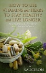 How to Use Vitamins and Herbs to Stay Healthy and Live Longer - text