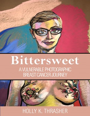 Bittersweet by Holly K. Thrasher from Bookbaby in Autobiography,Biography & Memoirs category