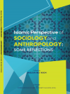 Islamic Perspective  of Sociology and  Anthropology: Some Reflections - text