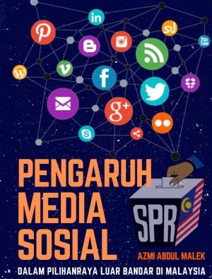 PENGARUH MEDIA SOSIAL DALAM PILIHANRAYA LUAR BANDAR DI MALAYSIA by AZMI ABDUL MALEK from BookCapital in Politics category