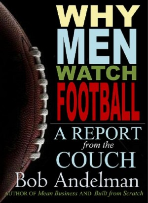 Why Men Watch Football: A Report from the Couch by Bob Andelman from Book Hub Incorporated in Sports & Hobbies category