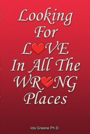 Looking For Love For All the Wrong Places by Ida Greene, PhD from Book Hub Incorporated in Romance category