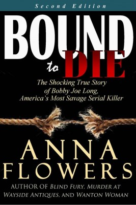 Bound to Die: The Shocking True Story of Bobby Joe Long, America's Most Savage Serial Killer by Anna Flowers from Book Hub Incorporated in True Crime category