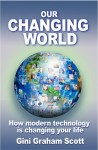Our Changing World: How modern technology is changing your life. by Gini Graham Scott from  in  category