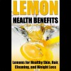 Lemon Health Benefits: Lemons for Healthy Skin, Hair, Cleaning, and Weight Loss - text