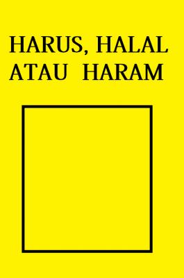 HARUS, HALAL ATAU HARAM