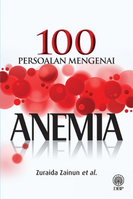 100 Persoalan Tentang Anemia by Zuraida Zainun from Dewan Bahasa dan Pustaka in General Academics category