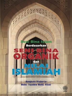Seni Bina Islam Berdasarkan Seni Bina Organik Dan Nilai Islamiah by Nangkula Utaberta, Mohd. Tajuddin Mohd. Rasdi from Dewan Bahasa dan Pustaka in General Academics category