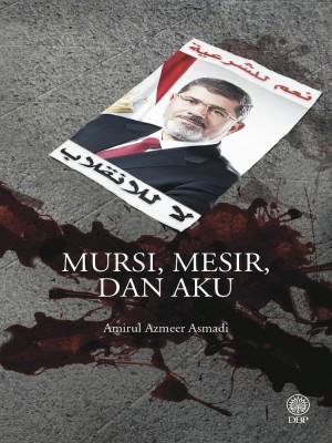 Mursi, Mesir Dan Aku by Amirul Azmeer Asmadi from Dewan Bahasa dan Pustaka in General Academics category