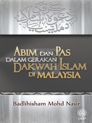 ABIM dan PAS dalam Gerakan Dakwah Islam di Malaysia by Badlihisham Mohd Nasir from Dewan Bahasa dan Pustaka in General Academics category