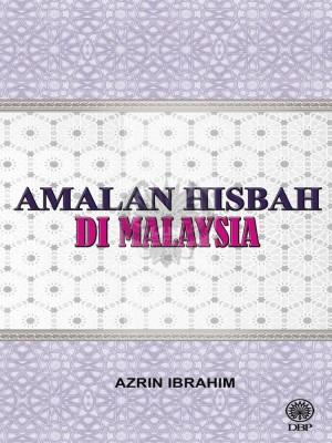 Amalan Hisbah di Malaysia by Azrin Ibrahim from Dewan Bahasa dan Pustaka in General Academics category