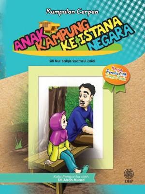 Kumpulan Cerpen: Anak Kampung Ke Istana Negara by Siti Nur Balqis Syamsul Zaidi from Dewan Bahasa dan Pustaka in Children category