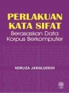 Perlakuan Kata Sifat : Berasaskan Data Korpus Berkomputer - text