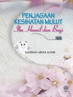 Penjagaan Kesihatan Mulut Ibu Hamil Dan Bayi by Rahimah Abdul Kadir from Dewan Bahasa dan Pustaka in General Academics category