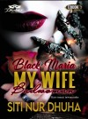 BLACK MARIA: MY WIFE BADWOMAN by Siti Nur Dhuha from  in  category