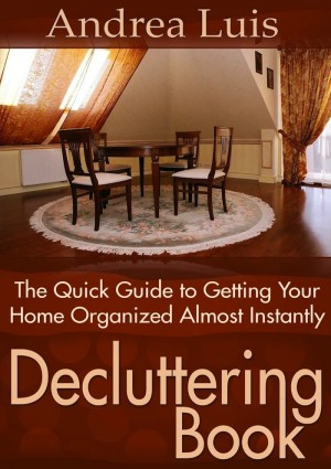 Decluttering Book: The Quick Guide to Getting Your Home Organized Almost Instant