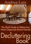Decluttering Book: The Quick Guide to Getting Your Home Organized Almost Instant - text