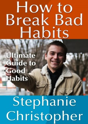 How to Break Bad Habits by Stephanie Christopher from eBookIt.com in Motivation category